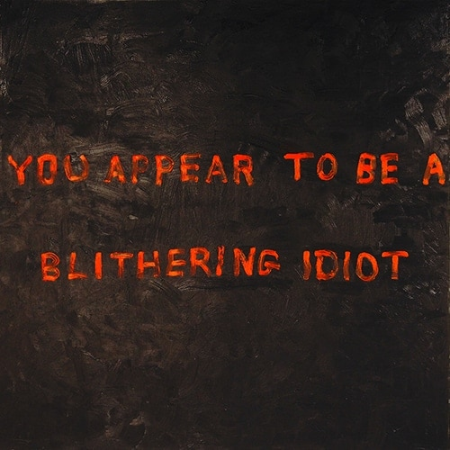 You Appear To Be A Blithering Idiot / 2001 / 68 x 68 in. / oil on canvas