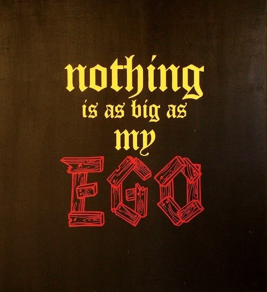Nothing Is As Big As My EGO